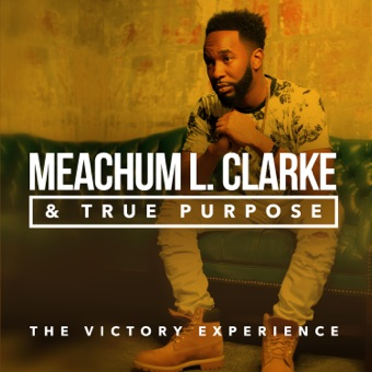 The Victory Experience – Meachum L. Clarke & True Purpose
