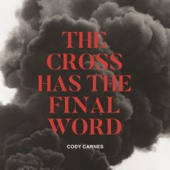 The Cross Has the Final Word - Cody Carnes Cover Art