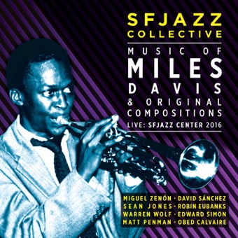 Music of Miles Davis & Original Compositions Live: SFJazz Center 2016 – SFJAZZ Collective