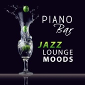 Piano Bar Jazz Lounge Moods: Cocktail Party, Smooth Instrumental Music, Piano Pieces, Champagne Shower, Chill & Cool Jazz