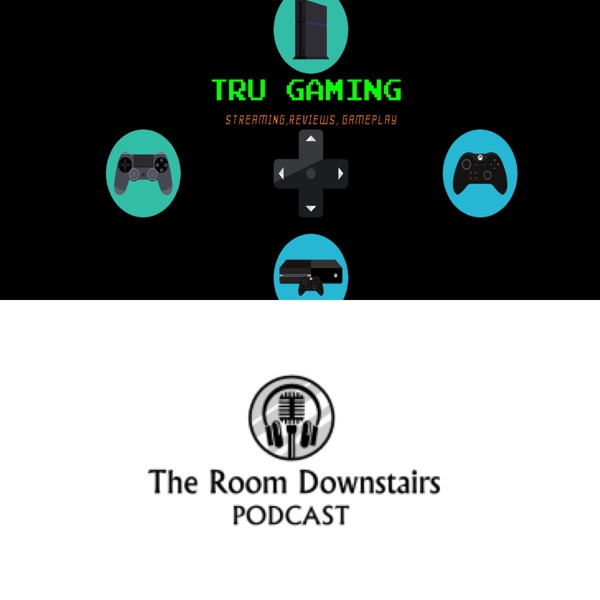 The Room Downstairs/ TRU Gaming Podcast