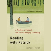 Reading with Patrick: A Teacher, a Student, and a Life-Changing Friendship (Unabridged) - Michelle Kuo