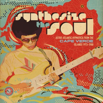 Synthesize the Soul: Astro-Atlantic Hypnotica from the Cape Verde Islands 1973-1988 – Various Artists