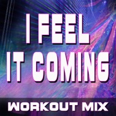 I Feel it Coming (Extended Workout Mix)