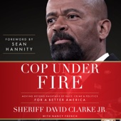 Cop Under Fire: Moving Beyond Hashtags of Race, Crime & Politics for a Better America (Unabridged) - David A. Clarke Jr., Sean Hannity & Nancy French - contributor Cover Art