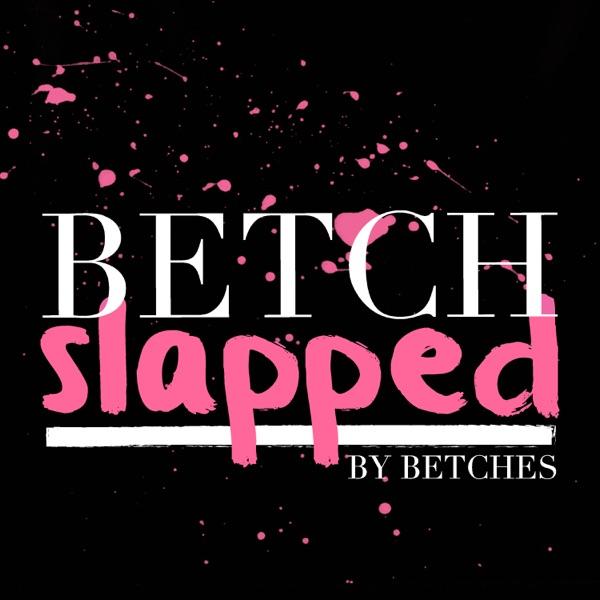 Betch Slapped