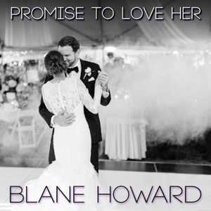 BLANE HOWARD – Promise To Love Her Chords