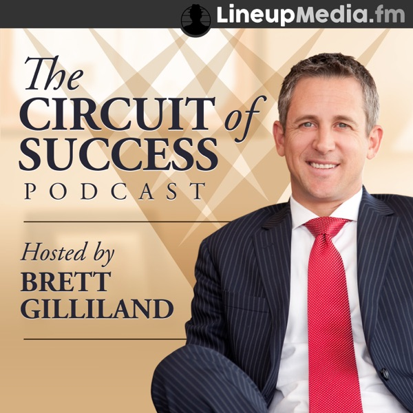 The Circuit of Success Podcast with Brett Gilliland