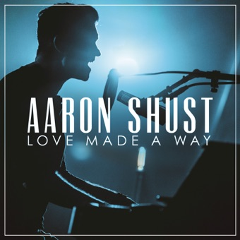 Love Made a Way (Live) – Aaron Shust