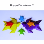 Happy Piano Music 2: Joyful Music Uplifting Upbeat Instrumental Love Songs - EP