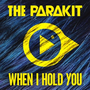 The Parakit - When I Hold You