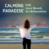Calming Paradise: Soft Jazz Moods for Relaxation – Music to Chill Out, Sexy Sax Grooves, Sensual Piano, Spanish Guitar, Cocktail & Dinner Party, Beach Club Relax