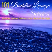 Buddha Lounge Selection 101 - Sushi Bar Sensual Chill Out Erotic Music of the Night
