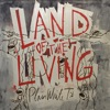 Land of the Living - Single, Plain White T's
