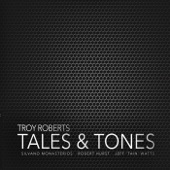 Tales & Tones, Troy Roberts