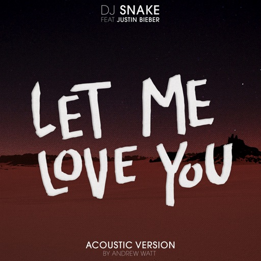 Let Me Love You (feat. Justin Bieber) [Andrew Watt Acoustic Remix] - DJ Snake