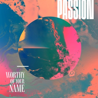 Worthy of Your Name (Live) – Passion