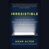 Irresistible: The Rise of Addictive Technology and the Business of Keeping Us Hooked (Unabridged) - Adam Alter Cover Art