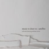 Music to Draw To: Satellite