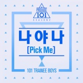 Produce 101: 나야 나 It's Me (Pick Me) - Single