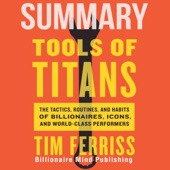 Summary of Tools of Titans: The Tactics, Routines, and Habits of Billionaires, Icons, and World-Class Performers by Tim Ferriss (Unabridged) - Billionaire Mind Publishing Cover Art
