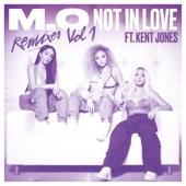 Not in Love (feat. Kent Jones) [Remixes, Vol. 1] - Single, M.O