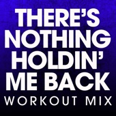 There's Nothing Holdin' Me Back (Extended Workout Mix)