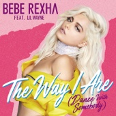 The Way I Are (Dance With Somebody) [feat. Lil Wayne] - Bebe Rexha