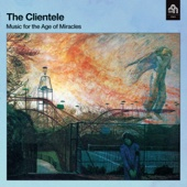 Music for the Age of Miracles (Deluxe Edition) - The Clientele