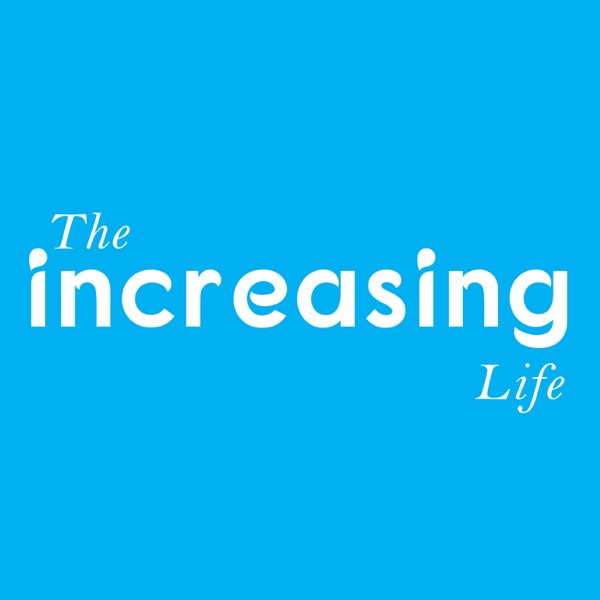 The Increasing Life Podcast