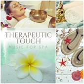 Therapeutic Touch: Music for Spa – Massage, Beauty Time, Soothing Background Sounds for Relaxation in Spa & Wellness