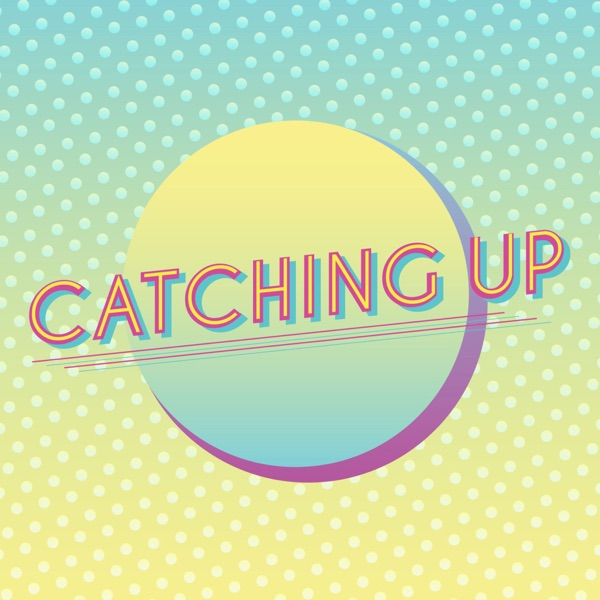 Catching Up Podcast