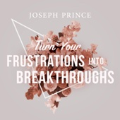 Turn Your Frustrations into Breakthroughs