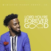 Lord You're Forever Good - Minister Terry Frost, Jr.
