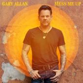 Mess Me Up - Gary Allan Cover Art