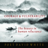 Courage and Vulnerability - David Whyte