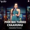 Phir Bhi Tumko Chaahungi (Aakanksha Version)