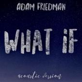 What If (Acoustic) - Adam Friedman