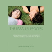 The Parallel Process: Growing Alongside Your Adolescent or Young Adult Child in Treatment (Unabridged) - Krissy Pozatek