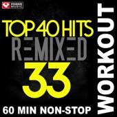 Top 40 Hits Remixed Vol. 33 (60 Min Non-Stop Workout Mix [128 BPM])