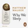 Why We Sleep: The New Science of Sleep and Dreams (Unabridged) - Matthew Walker