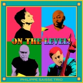 Philippe Saisse Trio - On the Level! (feat. Marc Antoine, Rhett George, Tim Akers & the Smoking Section, Vanessa Falabella, Kelli Sae & Larry Braggs)  artwork