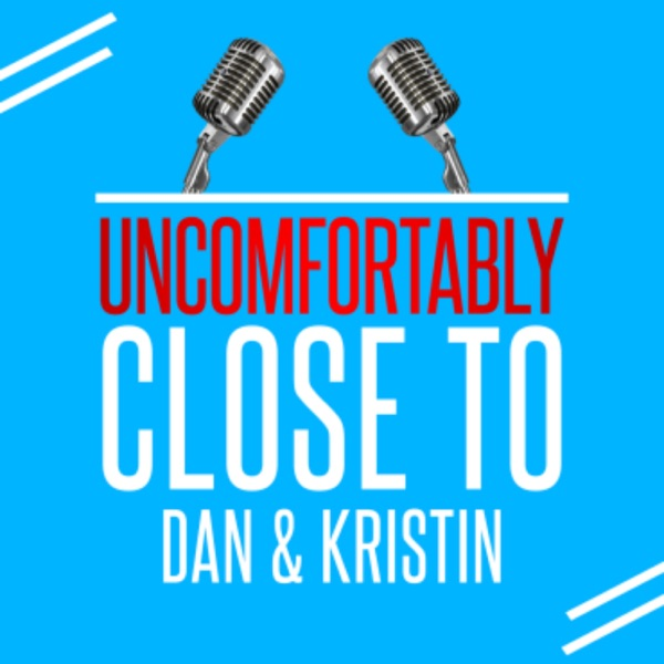 Uncomforably Close to Dan & Kristin