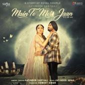 Main Te Meri Jaan (From