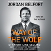 Jordan Belfort - Way of the Wolf: Straight Line Selling: Master the Art of Persuasion, Influence, and Success (Unabridged)  artwork