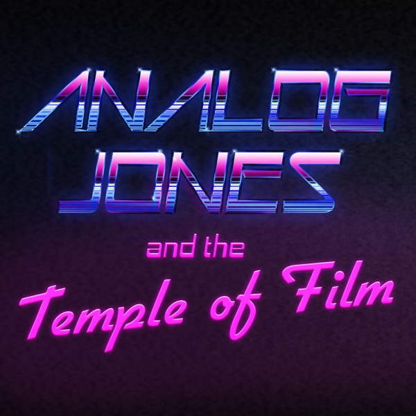 Analog Jones and the Temple of Film: Movie Podcast
