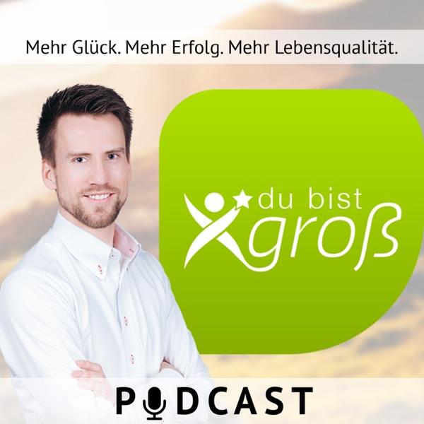 Du Bist Groß Podcast: Entdecke Deine Potenziale um aus Deinem Leben ein Meisterwerk zu machen. Metho...