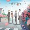 ひとりじめマイヒーロー  「TRUE LOVE」 - EP