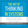 The Art of Thinking in Systems: Improve Your Logic, Think More Critically, and Use Proven Systems to Solve Your Problems - Strategic Planning for Everyday Life (Unabridged) - Steven Schuster