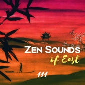 Zen Sounds of East: 111 Pure Relax Sounds for Yoga Classes & Mindfulness Meditation, Ambient Healing Therapy, Asian Spa Relaxation, Songs for Mental Wellbeing